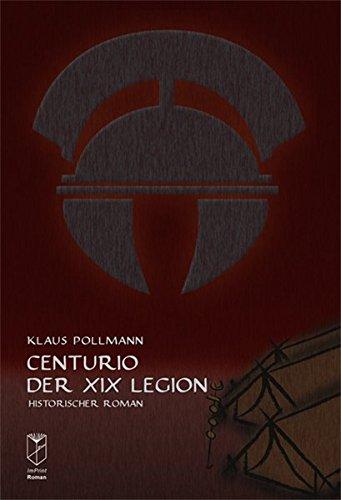 Centurio der XIX. Legion: Historischer Roman