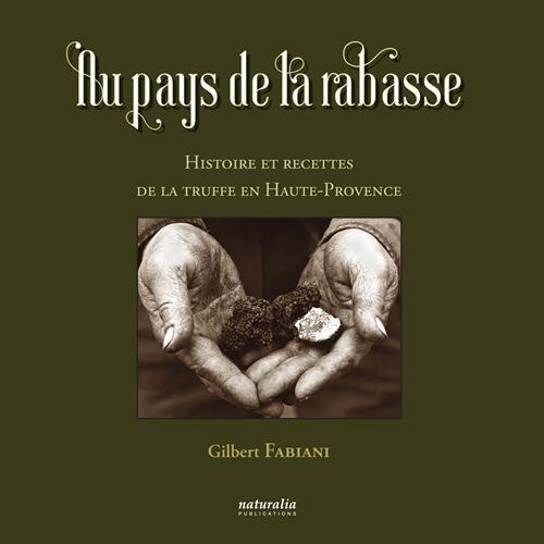 Au pays de la rabasse : Histoire et recettes de la truffe en Haute-Provence par Gilbert Fabiani