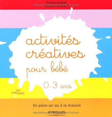 Activités créatives pour bébé - En plein air ou à la maison. 0-3 ans (Ma farandole) (French Edition)