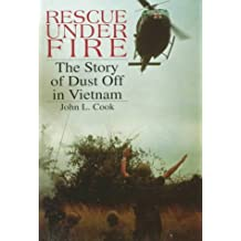 Rescue Under Fire: The Story of Dustoff in Vietnam