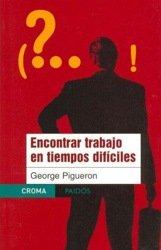 Descargar Libro Encontrar trabajo en tiempos dificiles / Finding Work in Difficult Times: 17 (Croma) de George Pigueron