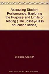 Assessing Student Performance: Exploring the Purpose and Limits of Testing (Jossey Bass Education Series) by Grant P. Wiggins (1993-11-12)