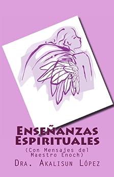 Enseñanzas Espirituales de [López, Akalisun]
