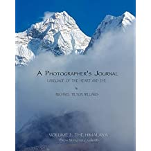 [(A Photographer's Journal : Language of the Heart and Eye, Volume 2: The Himalaya)] [By (author) Michael Tilton Williams ] published on (April, 2011)