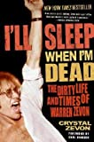 By Zevon, Crystal ( Author ) [ I'll Sleep When I'm Dead: The Dirty Life and Times of Warren Zevon By May-2008 Paperback