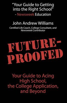 [Future-Proofed: Your Guide to Acing High School, the College Application and Beyond] (By: John Andrew Williams) [published: February, 2011]