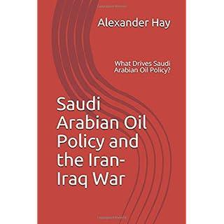Saudi Arabian Oil Policy and  the Iran-Iraq War: What Drives Saudi Arabian Oil Policy?