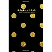 Baby Record Book Daily Meal And Activity Log: Daily Record Journal Notebook, Health Record, Weaning Meal Log, Sleeping Pattern Tracker, Daily Diaper ... Toddlers, Boys, Girls, Paperback 6x9 inches