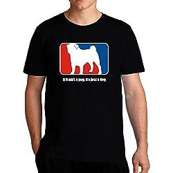 Eddany If it ain't a Pug it's just a dog Camiseta
