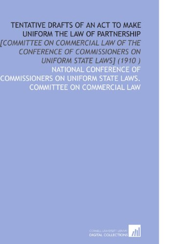 Tentative Drafts of an Act to Make Uniform the Law of Partnership: [Committee on Commercial Law of the Conference of Commissioners on Uniform State Laws] (1910) (Uniform Partnership Act)