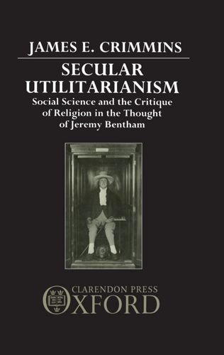 Secular Utilitarianism: Social Science and the Critique of Religion in the Thought of Jeremy Bentham