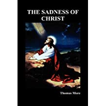 The Sadness of Christ by Thomas More (2010-02-12)