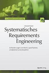 Systematisches Requirements Engineering: Anforderungen ermitteln, spezifizieren, analysieren und verwalten