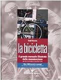 Image de La bicicletta. Il grande manuale illustrato della manutenzione per bici da strada e mountain bike