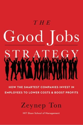 The Good Jobs Strategy: How the Smartest Companies Invest in Employees to Lower Costs and Boost Profits por Zeynep Ton