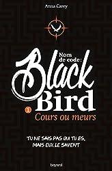Nom de code : Blackbird, Tome 01: Cours ou meurs