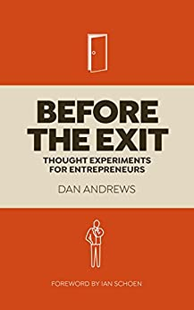 Before The Exit: Thought Experiments For Entrepreneurs by [Andrews, Dan]