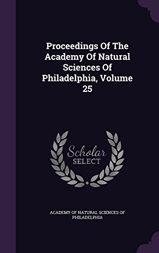 Proceedings Of The Academy Of Natural Sciences Of Philadelphia, Volume 25