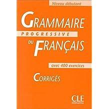 Grammaire Progressive Du Francais: Corriges - Niveau Debutant (Answer Book) by Maia Gregoire (1998-02-10)