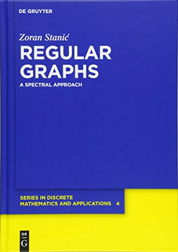Regular Graphs: A Spectral Approach (De Gruyter Series in Discrete Mathematics and Applications, Band 4)