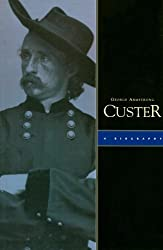 Title: George Armstrong Custer A Biography