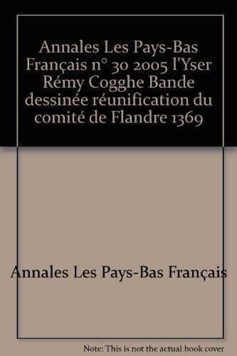 Annales Les Pays-Bas Français n° 30 2005 l'Yser Rémy Cogghe Bande dessinée réunification du comité de Flandre 1369