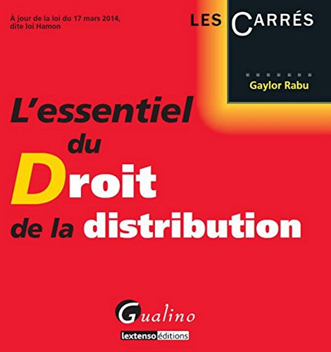 L'essentiel du droit de la distribution : A jour de la loi du 17 mars 2014, dite loi Hamon par Gaylor Rabu