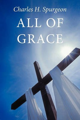 [(All of Grace)] [By (author) Charles Haddon Spurgeon] published on (August, 2010)