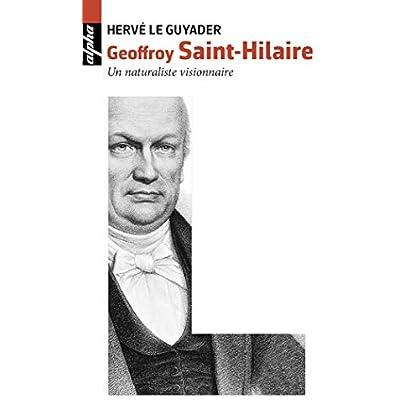 Geoffroy Saint-Hilaire - Un naturaliste visionnaire
