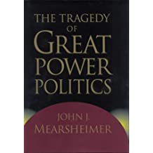 The Tragedy of Great Power Politics (The Norton series in world politics) by John J Mearsheimer (2002-04-10)
