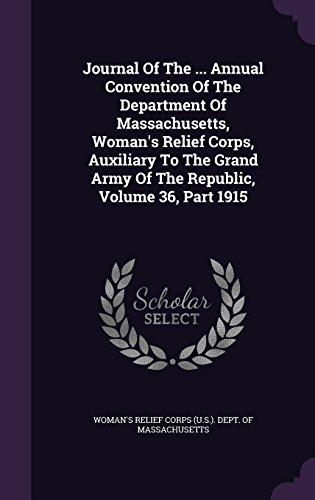 Journal Of The ... Annual Convention Of The Department Of Massachusetts, Woman's Relief Corps, Auxiliary To The Grand Army Of The Republic, Volume 36, Part 1915