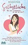 """SELBSTLIEBE: """"Du bist wundervoll, so wie du bist!"""" Eine Reise in Ihr Inneres, auf der Sie sich selbst lieben lernen.  Wie Sie Ihr Selbstwertgefühl ... finden. (Ratgeber Selbstliebe lernen, Band 1) - Alexandra Muth"""