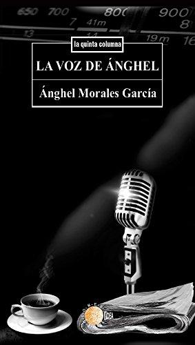 La voz de anghel (La quinta columna) por Angel Morales García