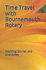 Time Travel with Bournemouth Rotary: Inspiring Stories and Anecdotes Paperback