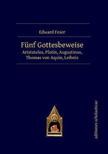 Fünf Gottesbeweise: Aristoteles, Plotin, Augustinus, Thomas von Aquin, Leibniz