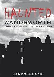 Haunted Wandsworth by James Clark (2006-08-31)