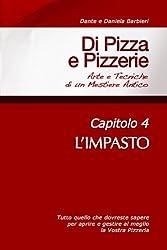Di Pizza e Pizzerie, Capitolo 4 - L'IMPASTO (Italian Edition)
