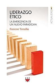 Liderazgo ético par Francesc Torralba Roselló