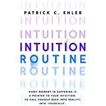 Intuition Routine: Every moment in suffering is a pointer to your intuition. To call yourself back into reality, into 'yourcellf' (English Edition)