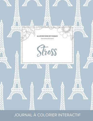 Journal de Coloration Adulte: Stress (Illustrations Mythiques, Tour Eiffel) par Courtney Wegner