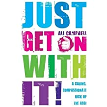 Just Get On With It!: A Caring, Compassionate Kick Up the Ass! by Ali Campbell (2010-01-04)