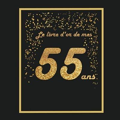 Le livre d'or de mes 55 ans: Thème black & or, livre à personnaliser pour anniversaire - 21x21cm 75 pages - pour fils, fille, soeur, frère, femme, mari, père, mère