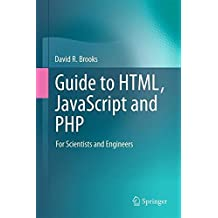 Guide to HTML, JavaScript and PHP: For Scientists and Engineers by David R. Brooks (2011-05-19)