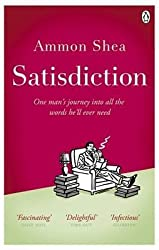 [(Satisdiction : One Man's Journey Into All The Words He'll Ever Need)] [By (author) Ammon Shea] published on (May, 2010)