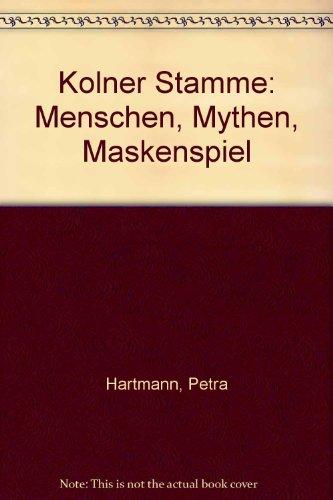 Kölner Stämme. Menschen - Mythen - Maskenspiel