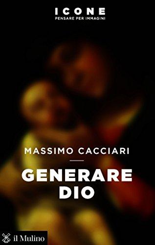 Generare Dio (Icone.Pensare per immagini) (Italian Edition) por Massimo Cacciari