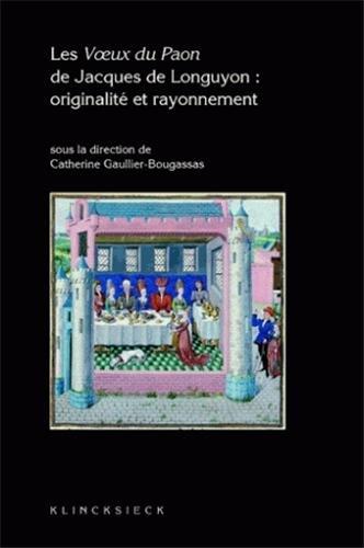 Les Voeux du Paon de Jacques de Longuyon : originalité et rayonnement par Catherine Gaullier-Bougassas