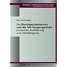 Die Bundespräsidenten und die NS-Vergangenheit – zwischen Aufklärung und Verdrängung (Beiträge zur Aufarbeitung der NS-Herrschaft)