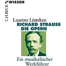 Richard Strauss: Die Opern Ein musikalischer Werkführer