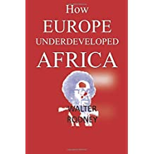 How Europe Underdeveloped Africa by Walter Rodney (2014-09-03)